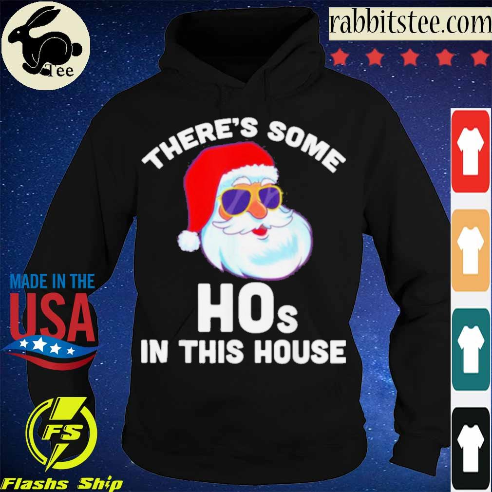 Official Theres Some Hos In This House Christmas Santa Claus Shirt Hoodie