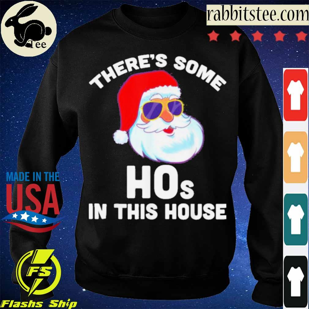 Official Theres Some Hos In This House Christmas Santa Claus Shirt Sweatshirt