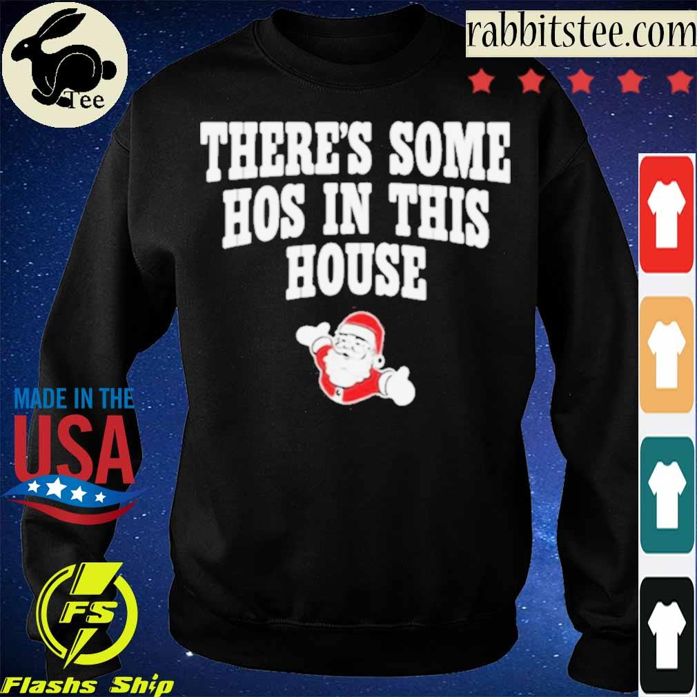 Official There's Some Hos In This House Santa Clause Merry Xmas Shirt Sweatshirt