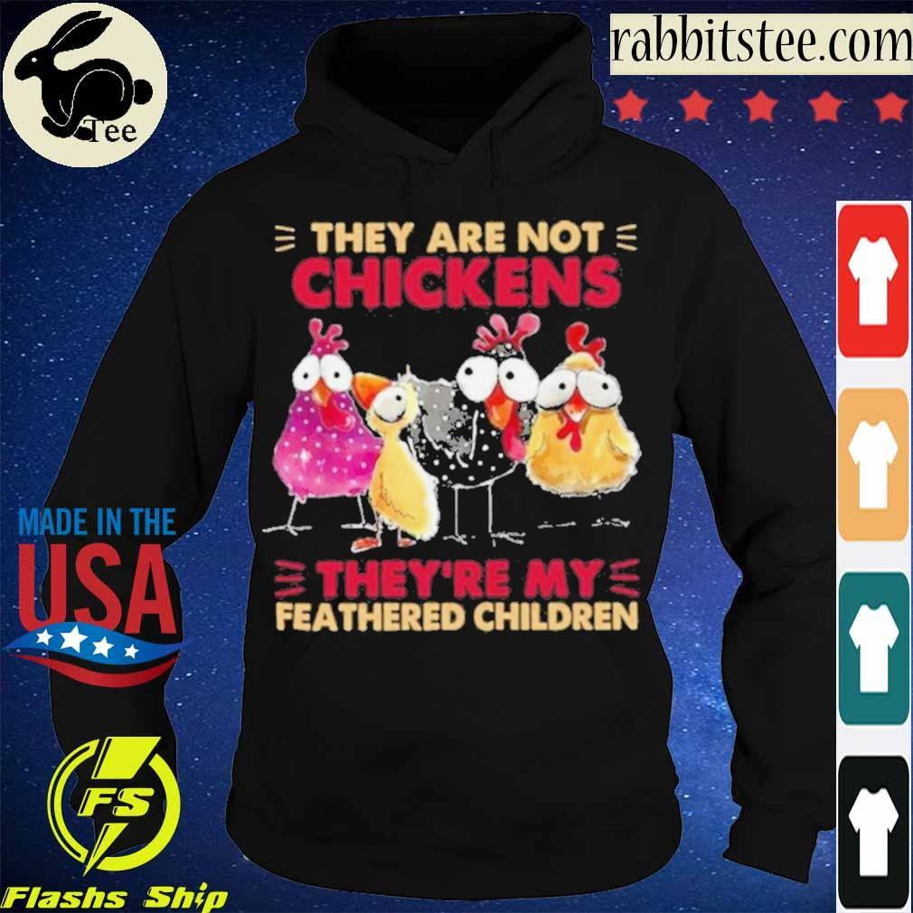 Official They Are Not Chickens They're My Feathered Children Shirt Hoodie