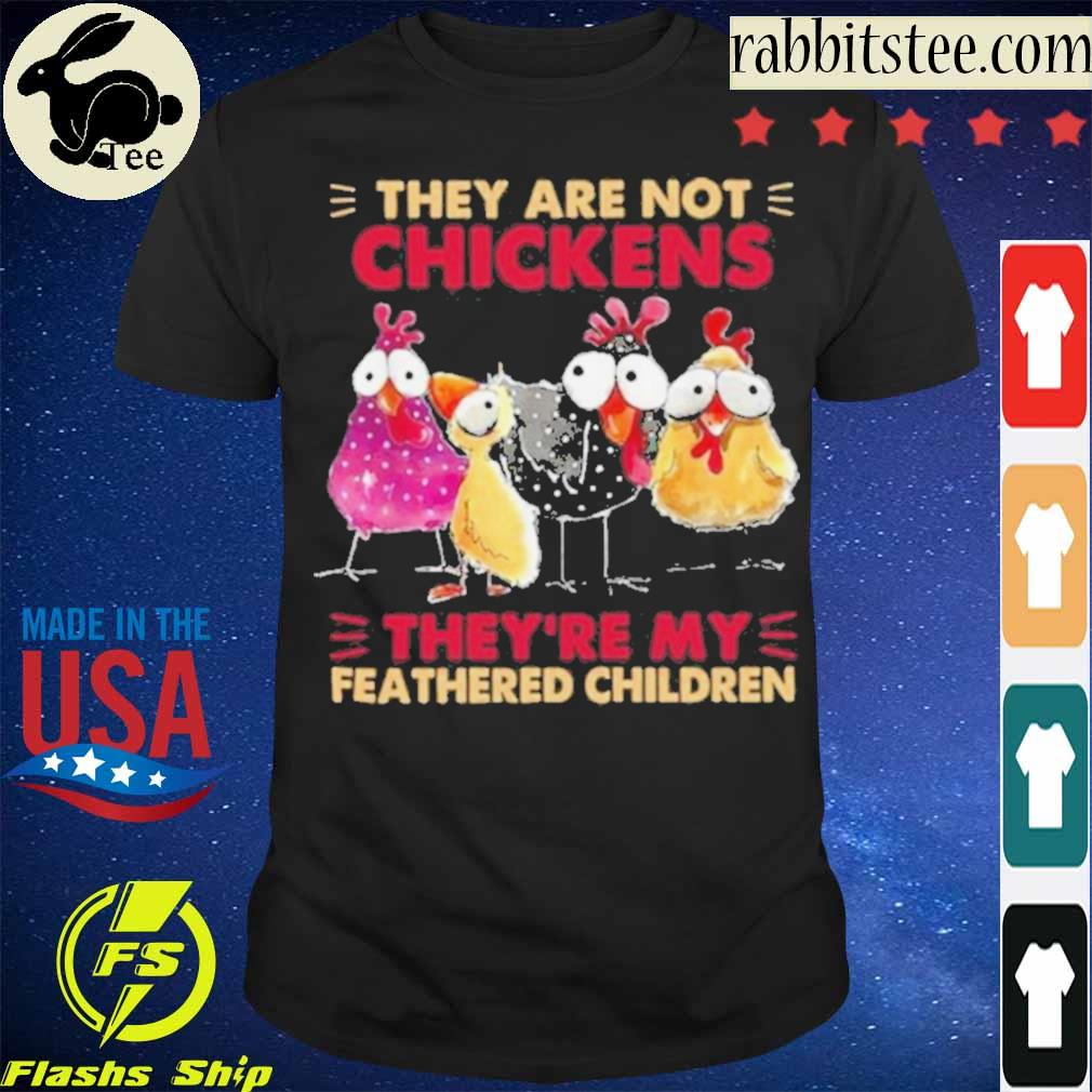 Official They Are Not Chickens They're My Feathered Children Shirt