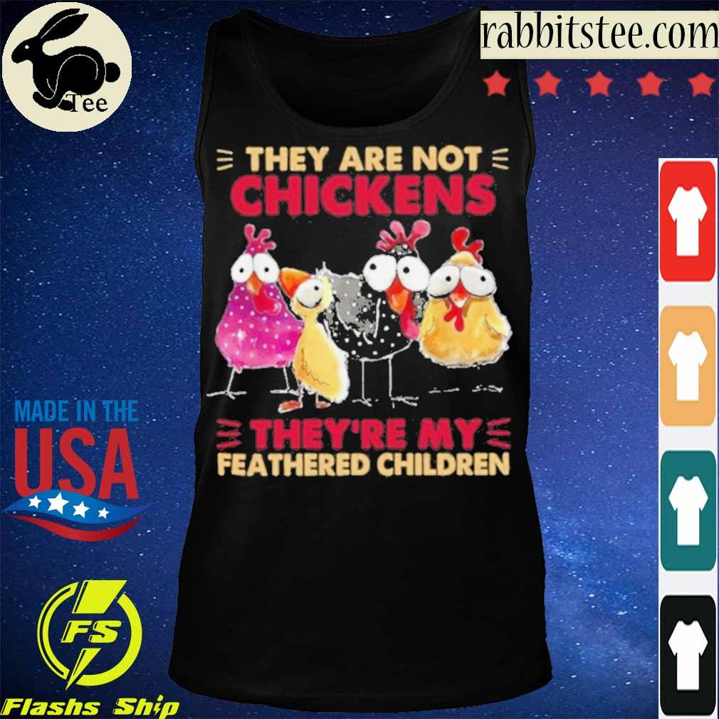 Official They Are Not Chickens They're My Feathered Children Shirt Tanktop