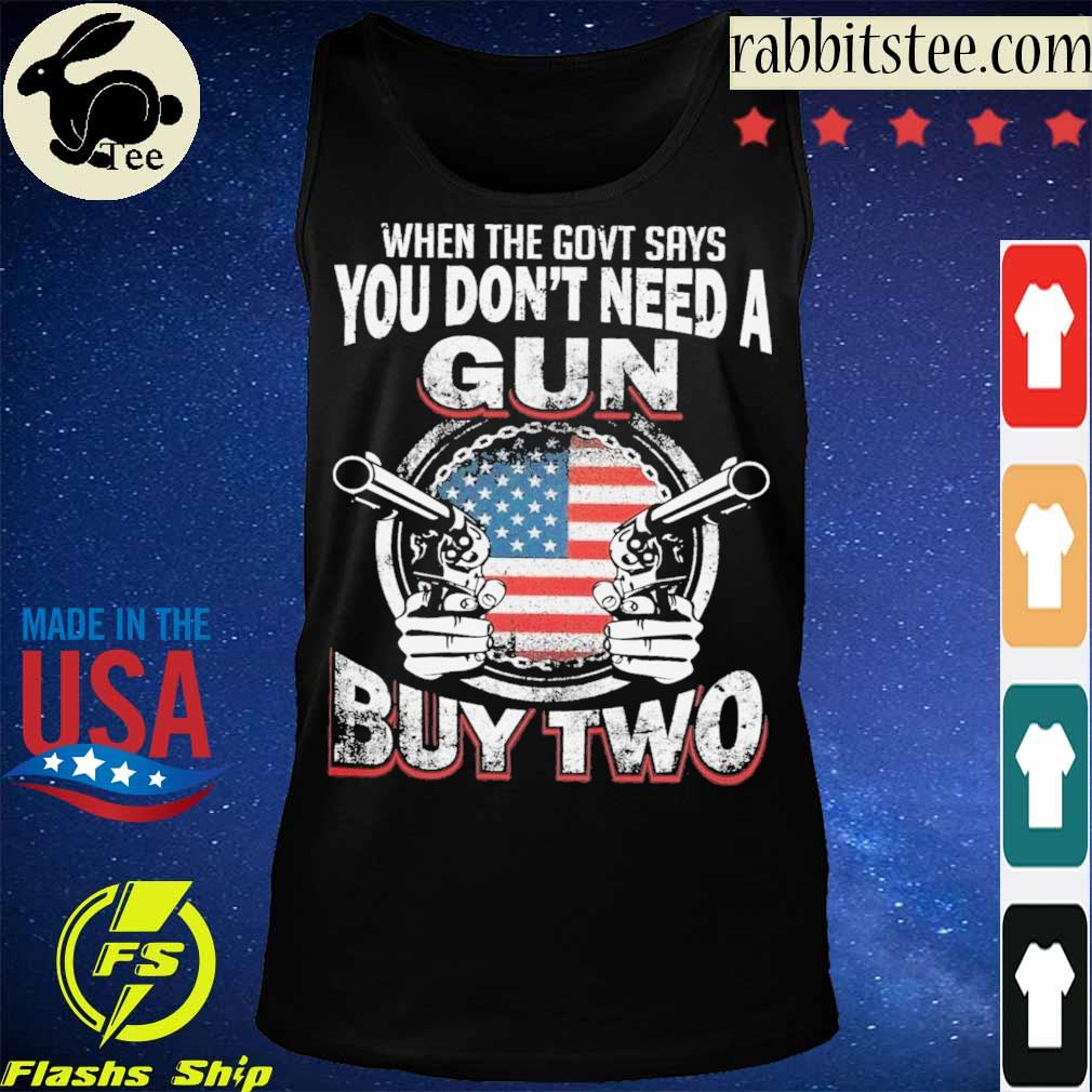 When the govt says You don't need a Gun buy two s Tanktop