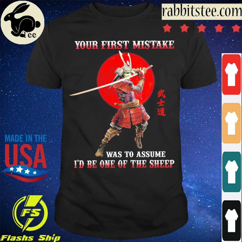 Your first mistake was to assume i'd be one of the sheep shirt