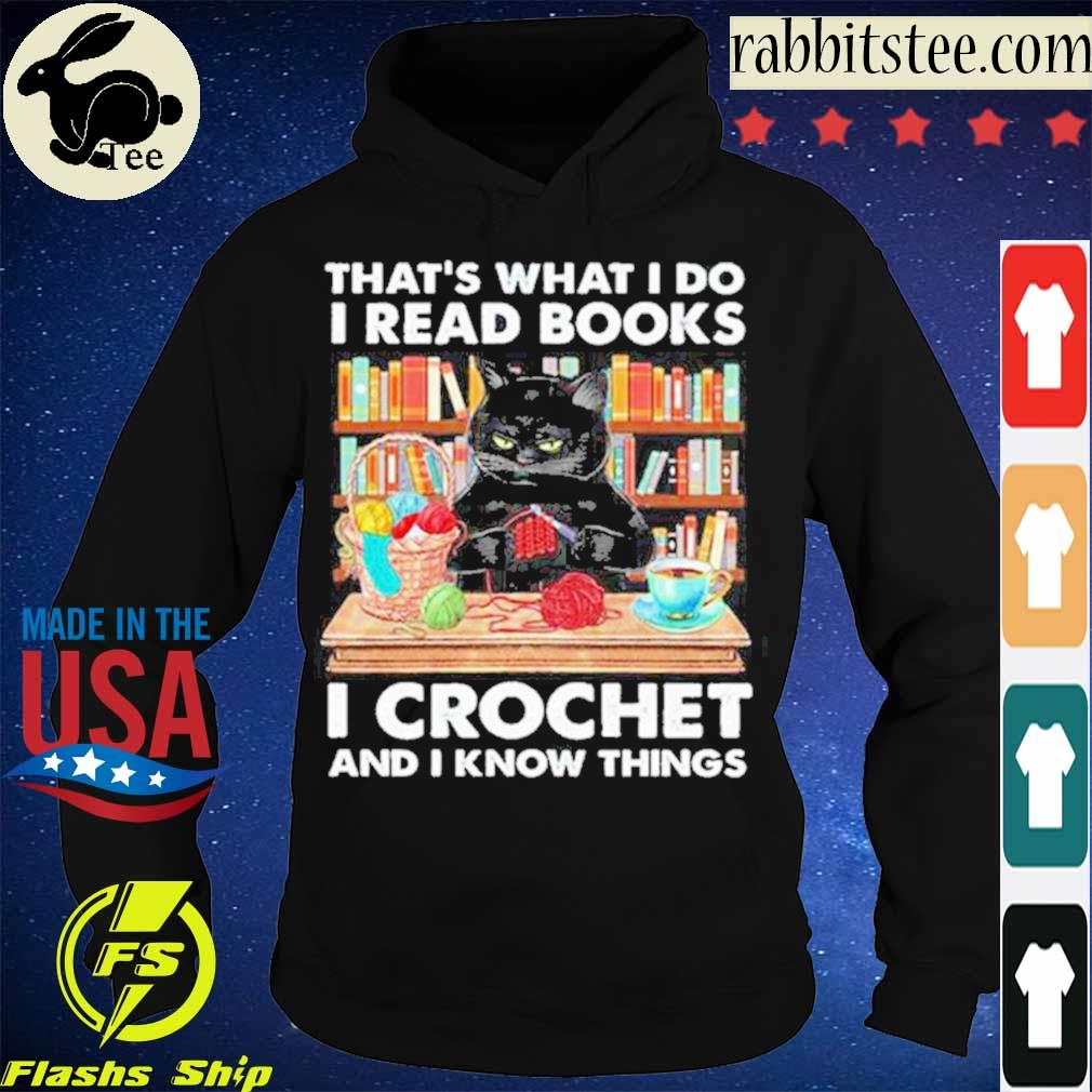 Official Black Cat Thats What I Do I Read Books I Crochet And I Know Things Shirt Hoodie