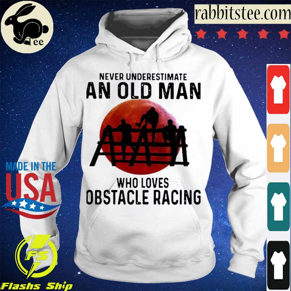 Official Never Underestimate An Old Man Who Loves Obstacle Racing The Moon Shirt Hoodie